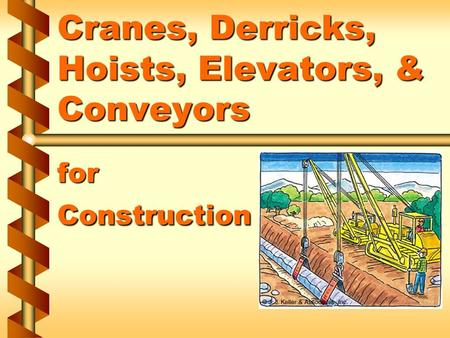 Cranes, Derricks, Hoists, Elevators, & Conveyors for Construction.
