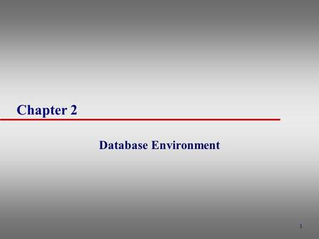 1 Chapter 2 Database Environment. 2 Objectives of Three-Level Architecture u All users should be able to access same data u User's view immune to changes.