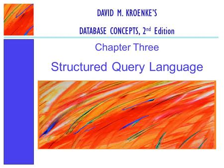 Structured Query Language Chapter Three DAVID M. KROENKE'S DATABASE CONCEPTS, 2 nd Edition.