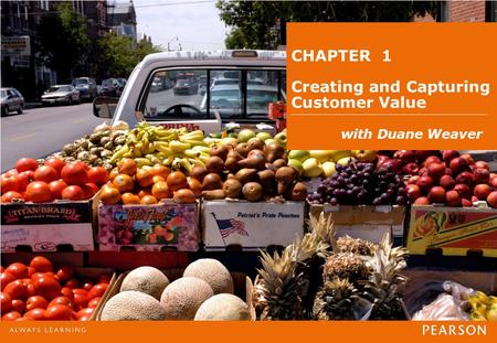 CHAPTER 1 Creating and Capturing Customer Value with Duane Weaver.
