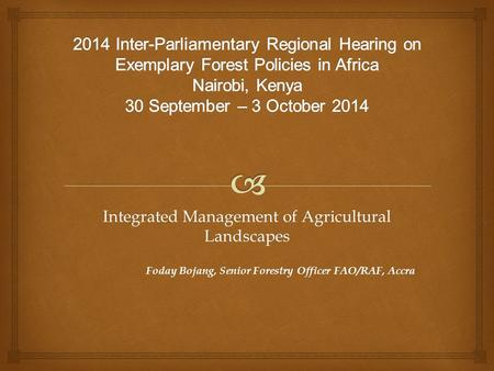 Integrated Management of Agricultural Landscapes Foday Bojang, Senior Forestry Officer FAO/RAF, Accra.