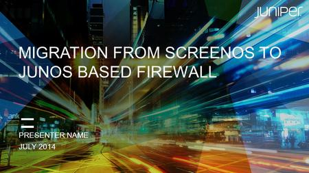 MIGRATION FROM SCREENOS TO JUNOS based firewall