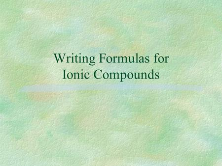 Writing Formulas for Ionic Compounds. Anatomy of a Chemical Formula  Chemical formulas express which elements have bonded to form a compound. The subscripts.
