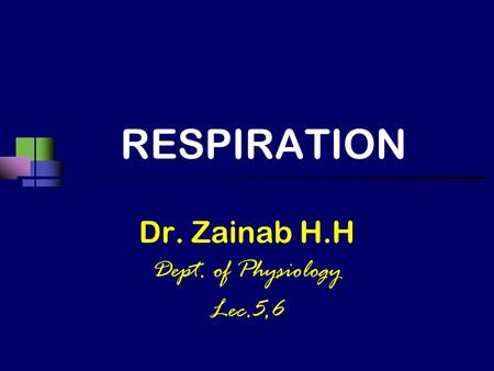 RESPIRATION Dr. Zainab H.H Dept. of Physiology Lec.5,6.