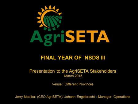 FINAL YEAR OF NSDS III <strong>Presentation</strong> to the AgriSETA Stakeholders