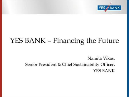 YES BANK – <strong>Financing</strong> the Future