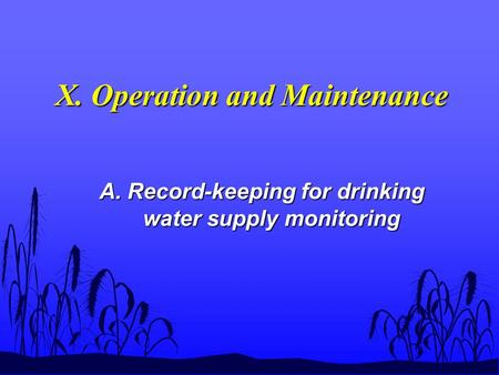 X. Operation and Maintenance A. Record-keeping for drinking water supply monitoring.