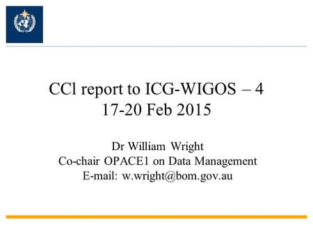 CCl report to ICG-WIGOS – 4 17-20 Feb 2015 Dr William Wright Co-chair OPACE1 on Data Management