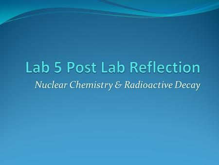 Nuclear Chemistry & Radioactive Decay. Nuclear Chemistry Defined Changes occurring WITHIN the nucleus of an atom Atomic nuclei often emit particles or.