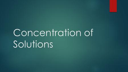 Concentration of Solutions. Concentrations of Solutions (Section 2.5) Concentration = quantity of solute quantity of solution A solution is dilute if.