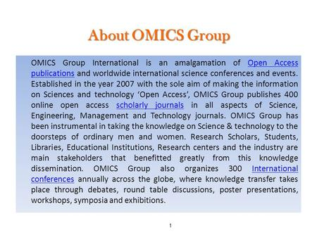 1 About OMICS Group OMICS Group International is an amalgamation of Open Access publications and worldwide international science conferences and events.