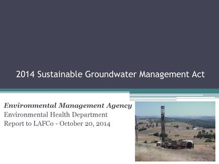 2014 Sustainable Groundwater Management Act Environmental Management Agency Environmental Health Department Report to LAFCo - October 20, 2014.