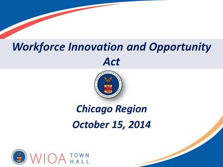 Chicago Region October 15, 2014 Workforce Innovation and Opportunity Act.