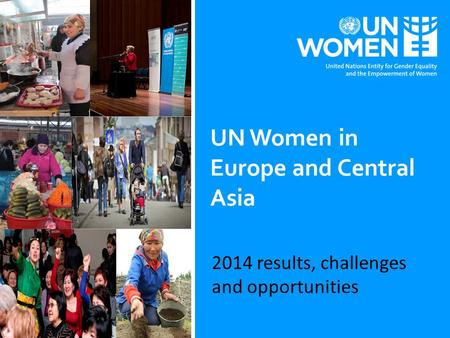2014 results, challenges and opportunities UN Women in Europe and Central Asia.
