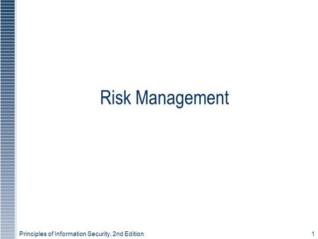 Principles of Information Security, 2nd Edition1 Risk Management.