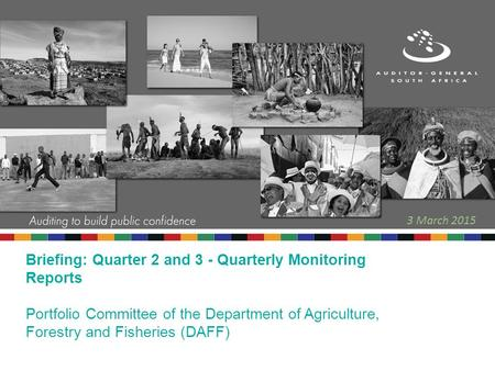 Briefing: Quarter 2 and 3 - Quarterly Monitoring Reports Portfolio Committee of the Department of Agriculture, Forestry and Fisheries (DAFF) 3 March 2015.