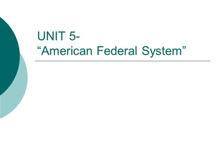 "UNIT 5- ""American Federal System"". Pre-Question #1  What is federalism?"