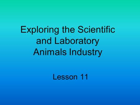 Exploring the Scientific and Laboratory Animals Industry Lesson 11.