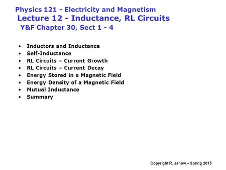 Physics 121 - Electricity and Magnetism Lecture 12 - Inductance, RL Circuits Y&F Chapter 30, Sect 1 - 4 Inductors and Inductance Self-Inductance RL.
