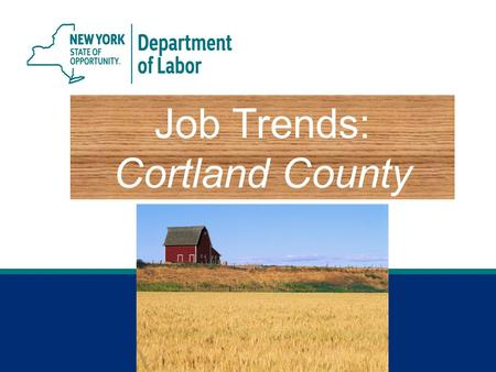 Job Trends: Cortland County. 2 Jobs Gained or Lost, May 2015 vs. May 2014 Cortland County.