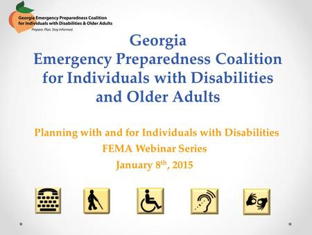 Georgia Emergency Preparedness Coalition for Individuals with Disabilities and Older Adults Planning with and for Individuals with Disabilities FEMA Webinar.