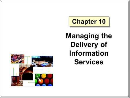 Chapter 10 Managing the Delivery of Information Services.