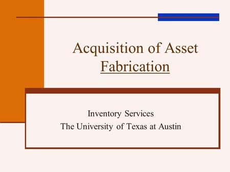 Acquisition of Asset Fabrication Inventory Services The University of Texas at Austin.