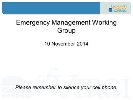Emergency Management Working Group 10 November 2014 Please remember to silence your cell phone.