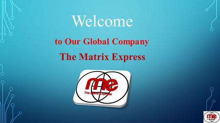 Welcome to Our Global Company The Matrix Express.