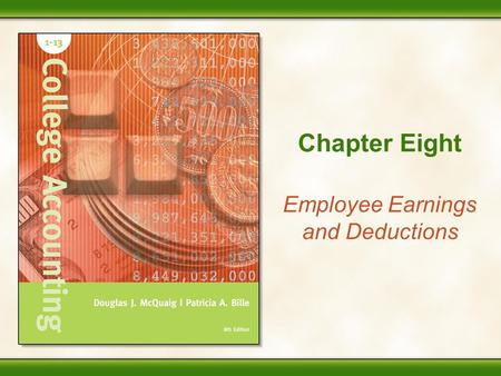 Chapter Eight Employee Earnings and Deductions Accounting Is Fun! 8 - 2 Performance Objectives 1.Calculate total earnings based on an hourly, piece-rate,