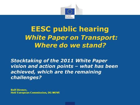 EESC public hearing White Paper on Transport: Where do we stand? Stocktaking of the 2011 White Paper vision and action points – what has been achieved,