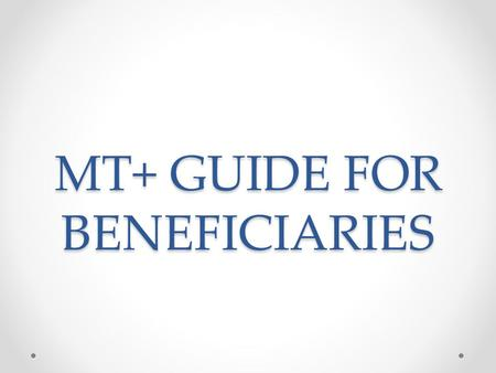 MT+ GUIDE FOR BENEFICIARIES. 1. GENERAL INTRODUCTION.