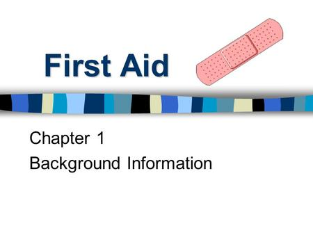 First Aid Chapter 1 Background Information. Need for First Aid Training ________________ will need to provide or receive First Aid at some point Most.