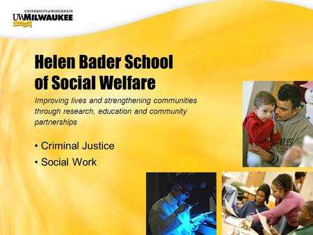 UWM CIO Office Helen Bader School of Social Welfare Improving lives and strengthening communities through research, education and community partnerships.