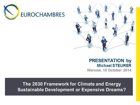 The 2030 Framework for Climate and Energy Sustainable Development or Expensive Dreams? PRESENTATION by Michael STEURER Warsaw, 15 October 2014.