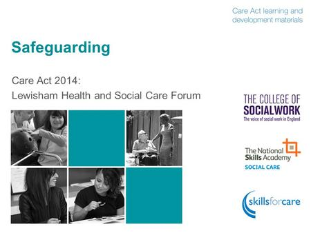 Safeguarding Care Act 2014: Lewisham Health and Social Care Forum.