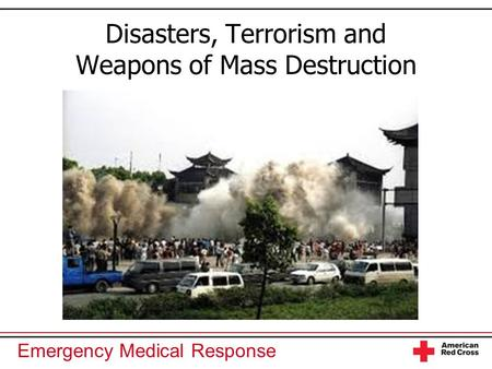 Emergency Medical Response Disasters, Terrorism and Weapons of Mass Destruction.