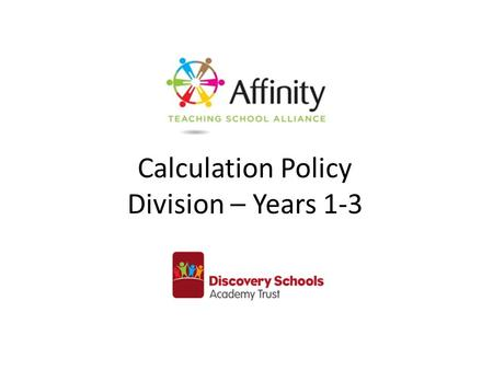 Calculation Policy Division – Years 1-3. Year 1Year 2Year 3 Children must have secure counting skills- being able to confidently count in 2s, 5s and 10s.