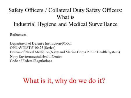 Safety Officers / Collateral Duty Safety Officers: What is Industrial Hygiene and Medical Surveillance References: Department of Defense Instruction 6055.1.