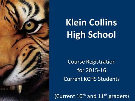 Klein Collins High School Course Registration for 2015-16 Current KCHS Students (Current 10 th and 11 th graders)