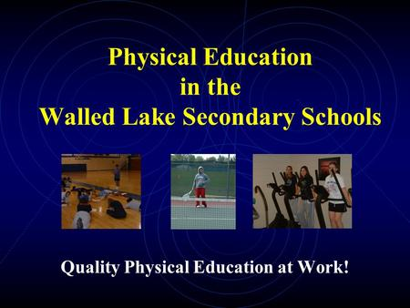 Physical Education in the Walled Lake Secondary Schools Quality Physical Education at Work!