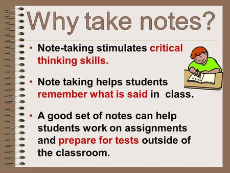 Why take notes? Note-taking stimulates critical thinking skills.