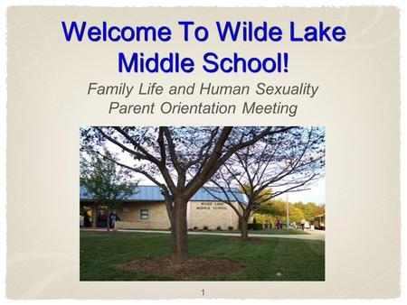 1 Welcome To Wilde Lake Middle School! Family Life and Human Sexuality Parent Orientation Meeting.