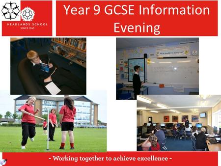 Year 9 GCSE Information Evening. What choices are available. What the process is.