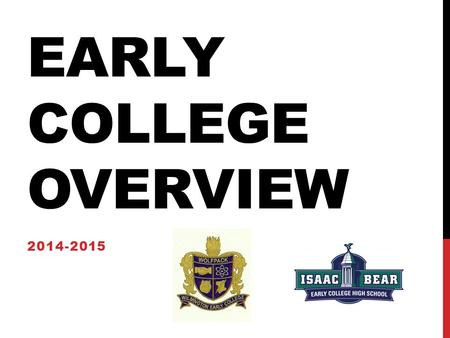 EARLY COLLEGE OVERVIEW 2014-2015. EARLY COLLEGE VIDEO