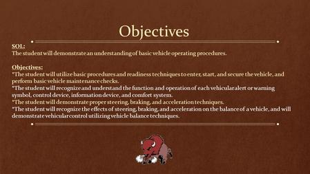 Objectives SOL: The student will demonstrate an understanding of basic vehicle operating procedures. Objectives: *The student will utilize basic procedures.