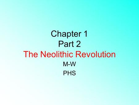 Chapter 1 Part 2 The Neolithic Revolution M-W PHS.