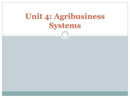 Unit 4: Agribusiness Systems. Objectives 4.1 Define terminology 4.2 Identify Careers in the Agribusiness systems pathway. (quality assurance specialist,