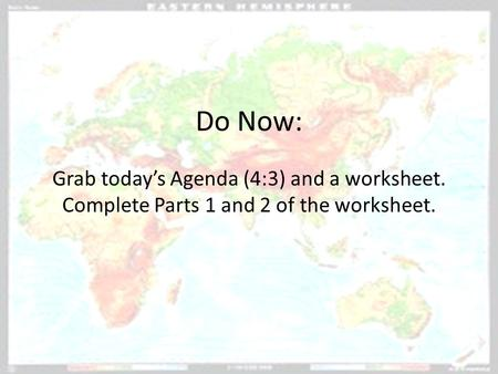 Do Now: Grab today's Agenda (4:3) and a worksheet. Complete Parts 1 and 2 of the worksheet.