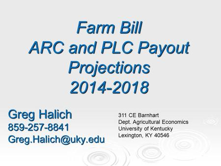 Farm Bill ARC and PLC Payout Projections 2014-2018 Greg Halich 311 CE Barnhart Dept. Agricultural Economics University.